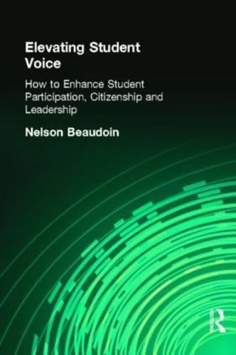 Elevating Student Voice: How to Enhance Student Participation, Citizenship and Leadership (Paperback)