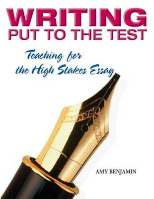 Writing Put to the Test: Teaching for the High Stakes Essay (Paperback)