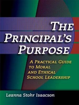 Principal's Purpose, The: A Practical Guide to Moral and Ethical School Leadership (Paperback)