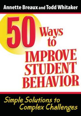 50 Ways to Improve Student Behavior: Simple Solutions to Complex Challenges (Paperback)