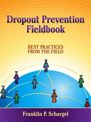 Dropout Prevention Fieldbook: Best Practices from the Field (Paperback)