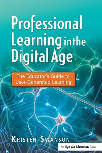 Professional Learning in the Digital Age: The Educator's Guide to User-Generated Learning (Paperback)