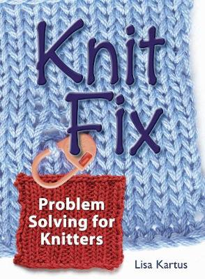 Knit Fix: Problem Solving for Knitters (Spiral bound)