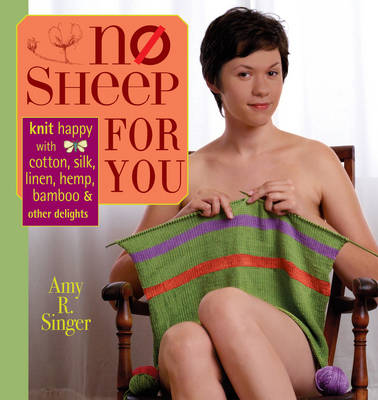 No Sheep for You: Knit Happy with Cotton, Silk, Linen, Hemp, Bamboo & Other Delights (Paperback)