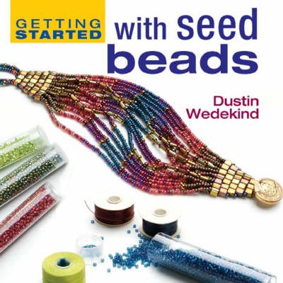 Getting Started with Seed Beads (Hardback)
