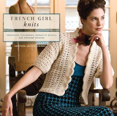 French Girl Knits: Innovative Techniques, Romantic Details, and Feminine Designs (Paperback)