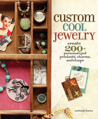 Custom Cool Jewelry: 200+ Personalized Pendants, Charms and Clasps (Paperback)