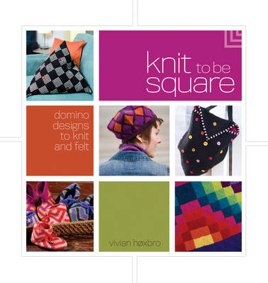 Knit to be Square: Domino Designs to Knit and Felt (Paperback)