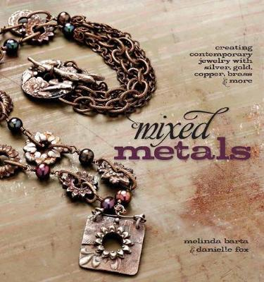 Mixed Metals: Creating Contemporary Jewelry with Silver, Gold, Copper, Brass, and More (Paperback)