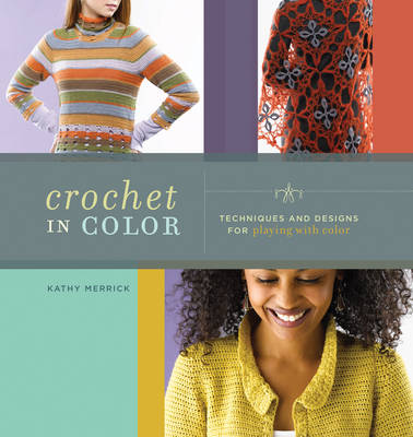 Crochet in Color: Techniques and Designs for Playing with Color (Paperback)