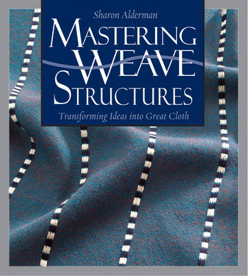 Mastering Weave Structures: Transforming Ideas into Great Cloth (Paperback)