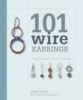 101 Wire Earrings: Step-By-Step Techniques and Projects (Paperback)