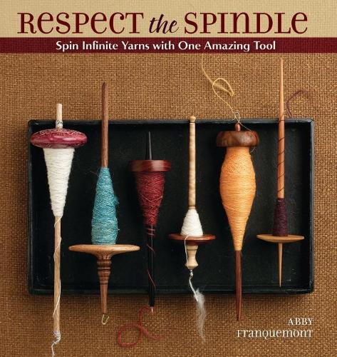 Respect the Spindle: Spin Infinite Yarns with One Amazing Tool (Paperback)