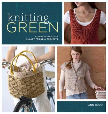Knitting Green: Conversations and Planet Friendly Projects (Paperback)