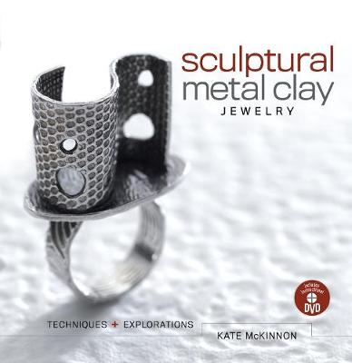 Sculptural Metal Clay Jewelry: Techniques & Explorations (Paperback)