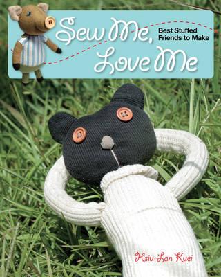 Sew Me, Love Me: Best Stuffed Friends to Make (Paperback)