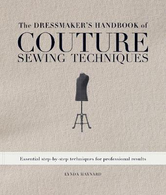 The Dressmaker's Handbook of Couture Sewing Techniques: Essential Step-by-Step Techniques for Professional Results (Hardback)