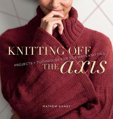 Knitting Off the Axis: Projects & Techniques for Sideways Knitting (Paperback)