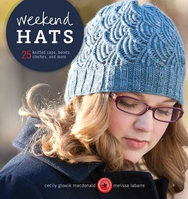 Weekend Hats: 25 Knitted Caps, Berets, Cloches, and More (Paperback)
