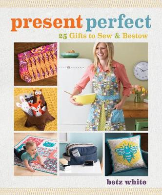Present Perfect: 25 Gifts to Sew & Bestow (Paperback)