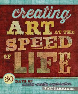 Creating Art At The Speed Of Life: 30 Days of Mixed-Media Exploration (Paperback)