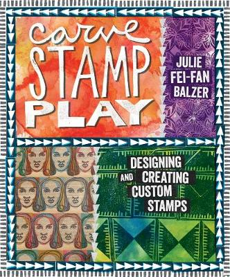 Carve, Stamp, Play: Designing and Creating Custom Stamps (Paperback)