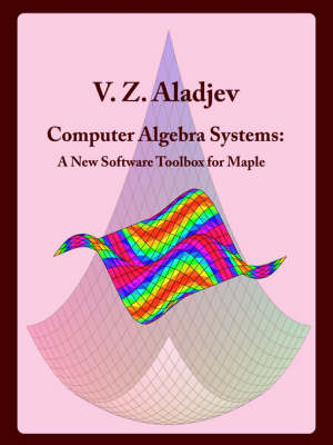 Computer Algebra Systems: A New Software Toolbox for Maple - Computer Mathematics (Paperback)