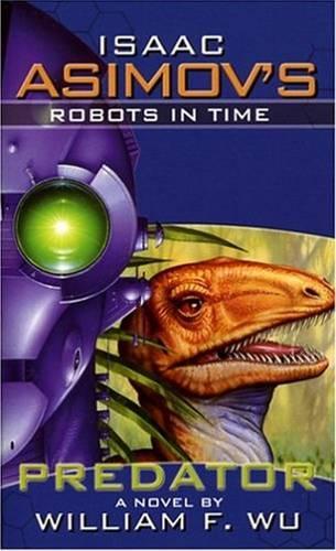 Isaac Asimov's Robots in Time: Predator Bk. 1 (Paperback)
