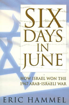 Six Days in June: How Israel Won the 1967 Arab-Israeli War (Paperback)