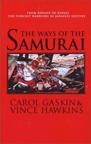 The Ways of the Samurai: From Ronins to Ninjas, the Fiercest Warriors in Japan (Paperback)