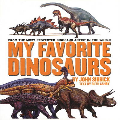 My Favorite Dinosaurs: From the Most Respected Dinosaur Artist in the World (Hardback)