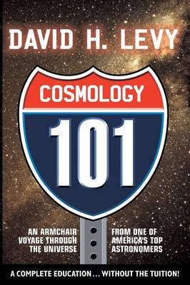 Cosmologoy 101: Everything You Ever Need to Know About Astronomy, The Solar System, Stars, Galaxies, Comets, Eclipses, and More (Paperback)