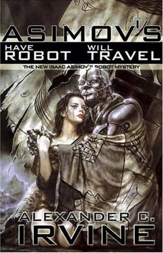 Have Robot, Will Travel: The New Isaac Asimov's Robot Mystery (Hardback)