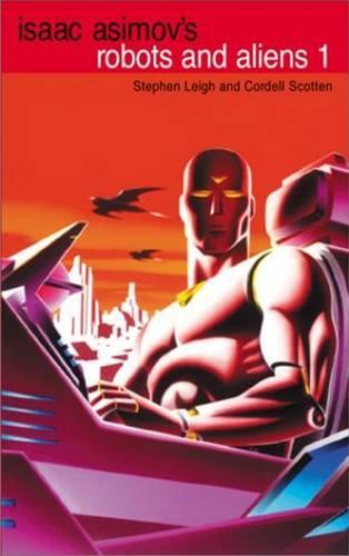 Isaac Asimov's Robots and Aliens: (Isaac Asimov's Robot City : Robots and Aliens, Bks. 1-2) (Volume 1) (Paperback)