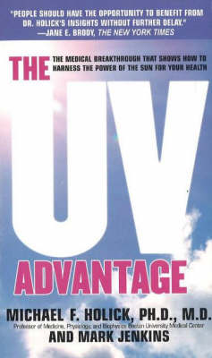 The UV Advantage: The Medical Breakthrough That Shows How to Harness the Power of the Sun for Your Health (Hardback)