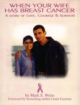When Your Wife Has Breast Cancer: A Story of Love, Courage and Survival (Hardback)