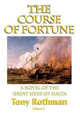 The Course of Fortune-A Novel of the Great Siege of Malta Vol. 1 (Hardback)
