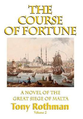 The Course of Fortune-A Novel of the Great Siege of Malta Vol. 2 (Hardback)