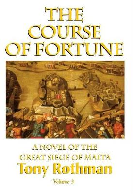 The Course of Fortune-A Novel of the Great Siege of Malta Vol. 3 (Hardback)