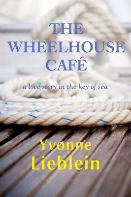 The Wheelhouse Cafe - A Love Story in the Key of Sea (Hardback)