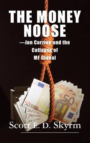 The Money Noose: Jon Corzine and the Collapse of Mf Global (Hardback)