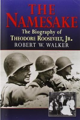 The Namesake, the Biography of Theodore Roosevelt Jr. (Hardback)