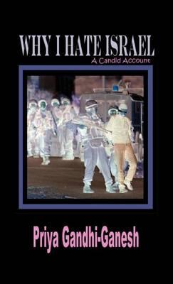 Why I Hate Israel: A Candid Account (Hardcover) (Hardback)