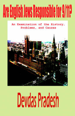 Are English Jews Responsible for 9/11? An Examination of the History, Problems, and Causes (Paperback)