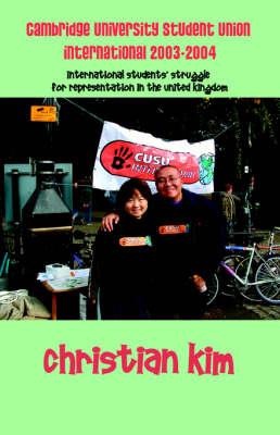 Cambridge University Student Union International 2003-2004: International Students' Struggle for Representation in the United Kingdom (Hardback)