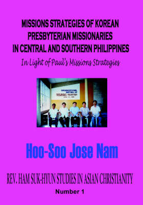 Missions Strategies of Korean Presbyterian Missionaries in Central and Southern Philippines (Paperback)