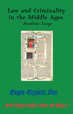 Law and Criminality in the Middle Ages: Academic Essays (Hardback)