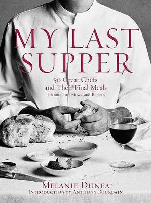 My Last Supper: 50 Great Chefs and Their Final Meals: Portraits, Interviews and Recipes (Hardback)