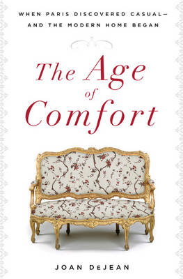 The Age of Comfort: When Paris Discovered Casual - and the Modern Home Began (Hardback)