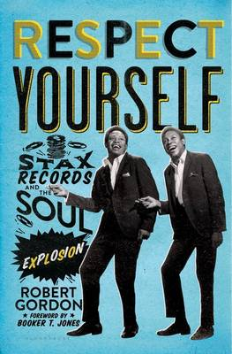Respect Yourself: Stax Records and the Soul Explosion (Hardback)